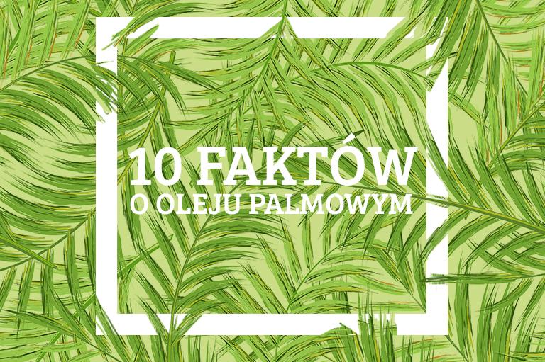 10 faktów o oleju palmowym